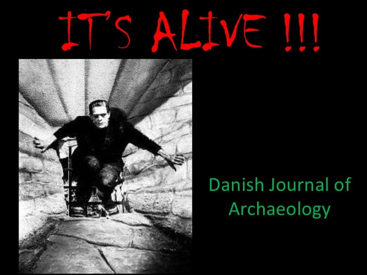 IT'S ALIVE !!!       Danish Journal of         Archaeology