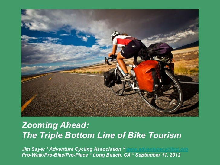 Zooming Ahead:The Triple Bottom Line of Bike TourismJim Sayer * Adventure Cycling Association * www.adventurecycling.orgPr...