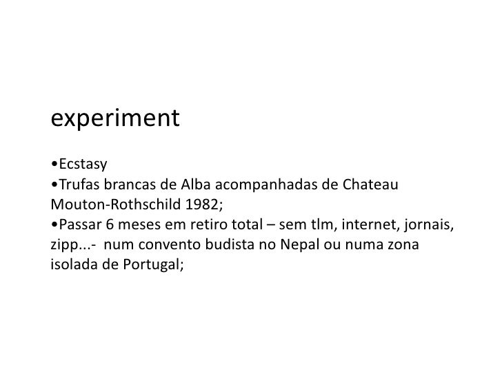 experiment <br /><ul><li>Ecstasy