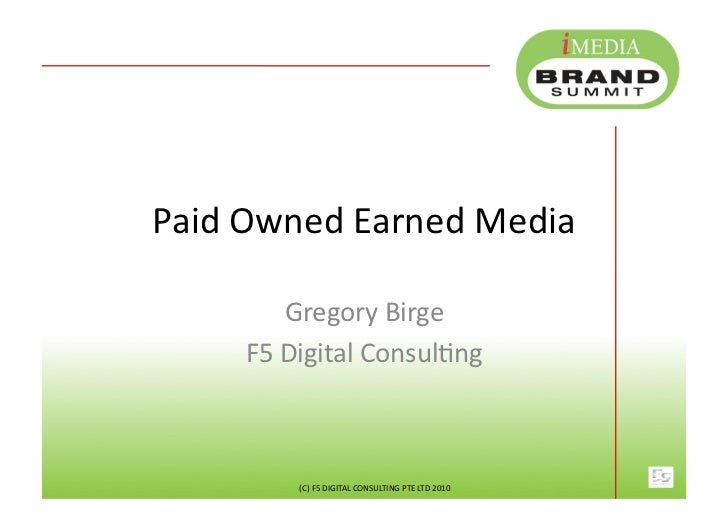 Paid	  Owned	  Earned	  Media	               Gregory	  Birge	         F5	  Digital	  ConsulFng	               (C)	  F5	  D...