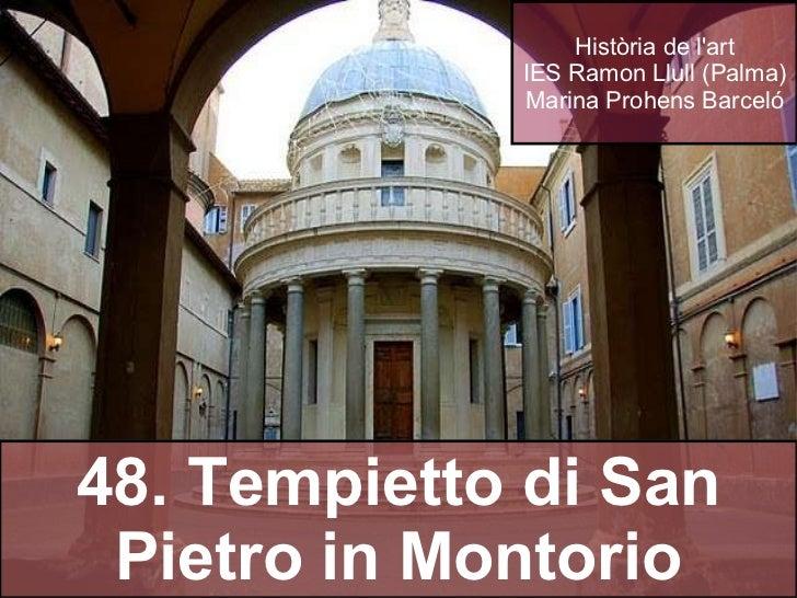 Història de l'art IES Ramon Llull (Palma) Marina Prohens Barceló 48. Tempietto di San Pietro in Montorio