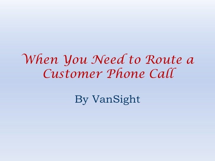 When You Need to Route a  Customer Phone Call       By VanSight