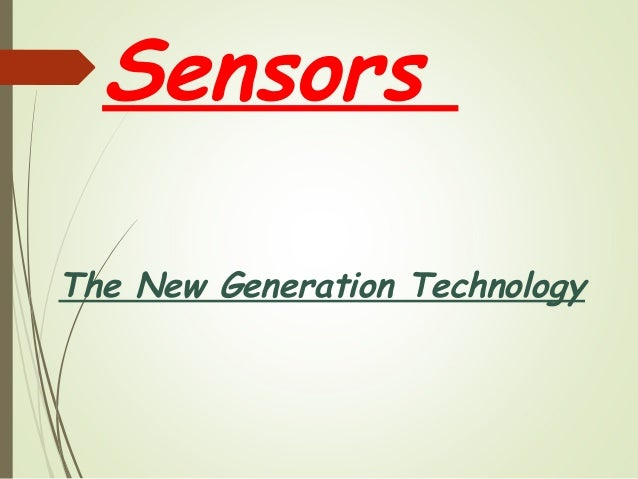 Sensors The New Generation Technology