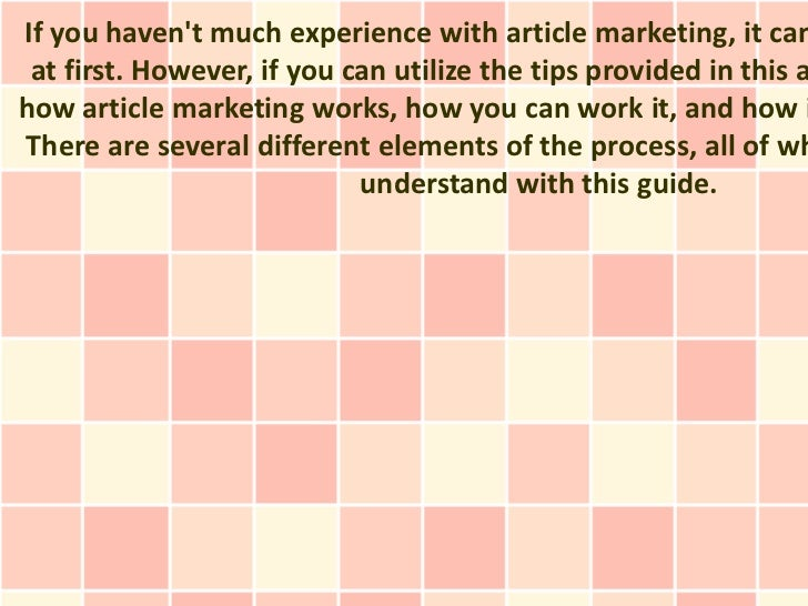 If you havent much experience with article marketing, it can at first. However, if you can utilize the tips provided in th...