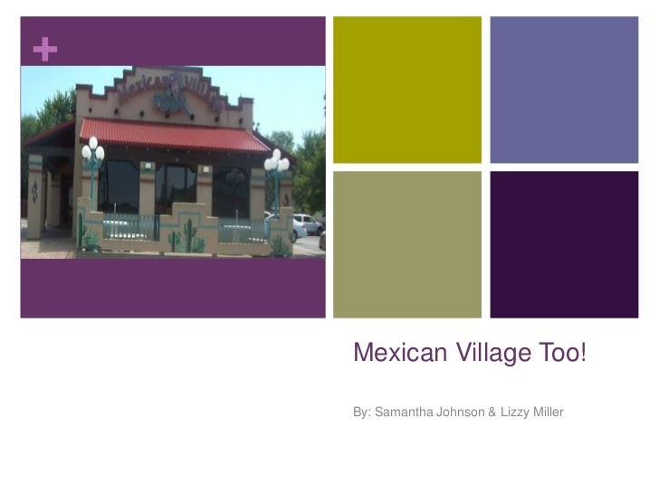 Mexican Village Too!<br />By: Samantha Johnson & Lizzy Miller<br />
