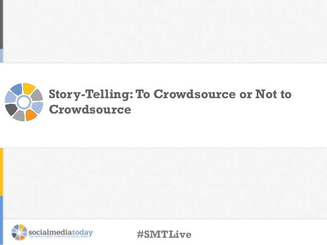 Story-Telling:To Crowdsource or Not to Crowdsource #SMTLive