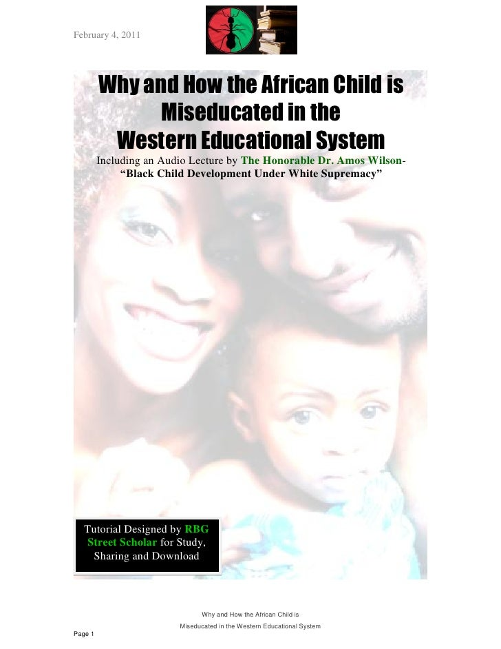 February 4, 2011         Why and How the African Child is               Miseducated in the          Western Educational Sy...