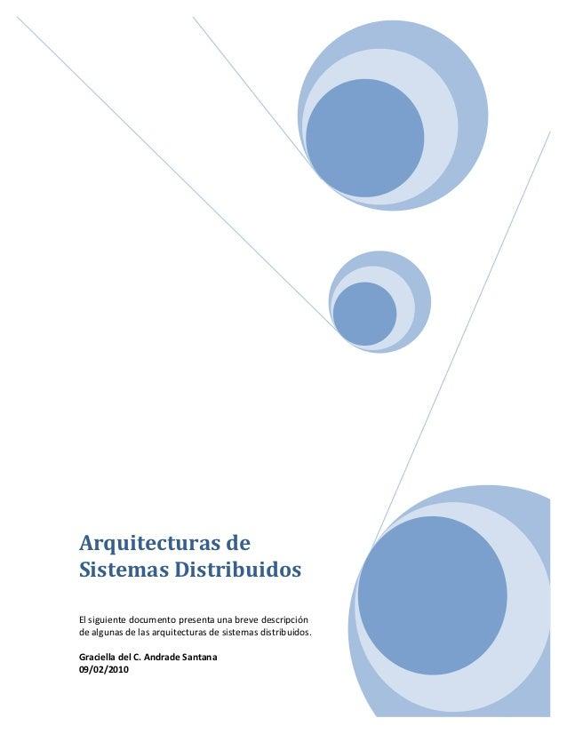 1 Arquitecturas de Sistemas Distribuidos El siguiente documento presenta una breve descripción de algunas de las arquitect...