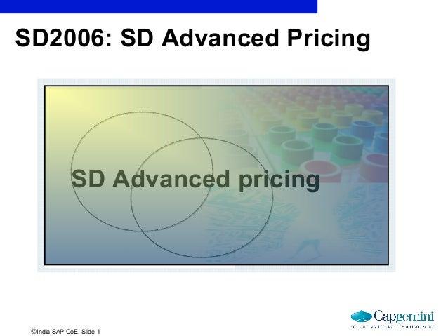 SD2006: SD Advanced Pricing              SD Advanced pricing ©India SAP CoE, Slide 1