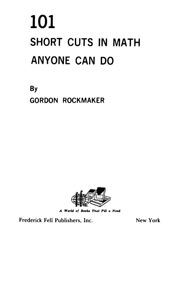 101    SHORT CUTS IN MATH     ANYONE CAN DO    By    GORDON ROCKMAKER                        ~                            ...