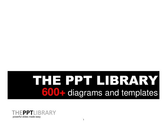1 THE PPT LIBRARY 600+ diagrams and templates