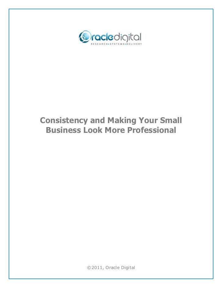 Consistency and Making Your Small Business Look More Professional          ©2011, Oracle Digital