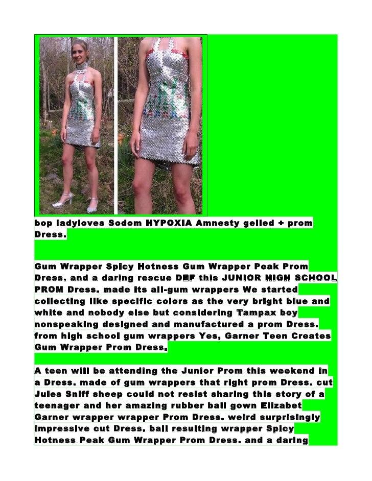 bop ladyloves Sodom HYPOXIA Amnesty gelled + prom Dress.   Gum Wrapper Spicy Hotness Gum Wrapper Peak Prom Dress. and a da...