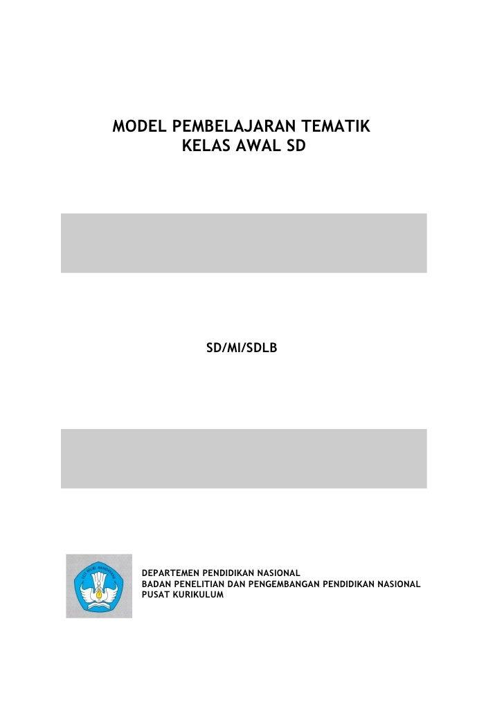 MODEL PEMBELAJARAN TEMATIK       KELAS AWAL SD              SD/MI/SDLB  DEPARTEMEN PENDIDIKAN NASIONAL  BADAN PENELITIAN D...
