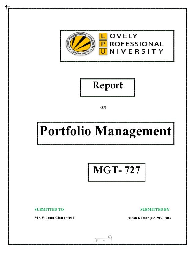 1 Report ON Portfolio Management MGT- 727 SUBMITTED TO SUBMITTED BY Mr. Vikram Chaturvedi Ashok Kumar (RS1902--A03