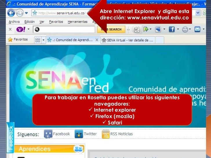 Clic aquí Ingresas  www.senavirtual.edu.co <ul><li>Para trabajar en Rosetta puedes utilizar los siguientes navegadores: </...