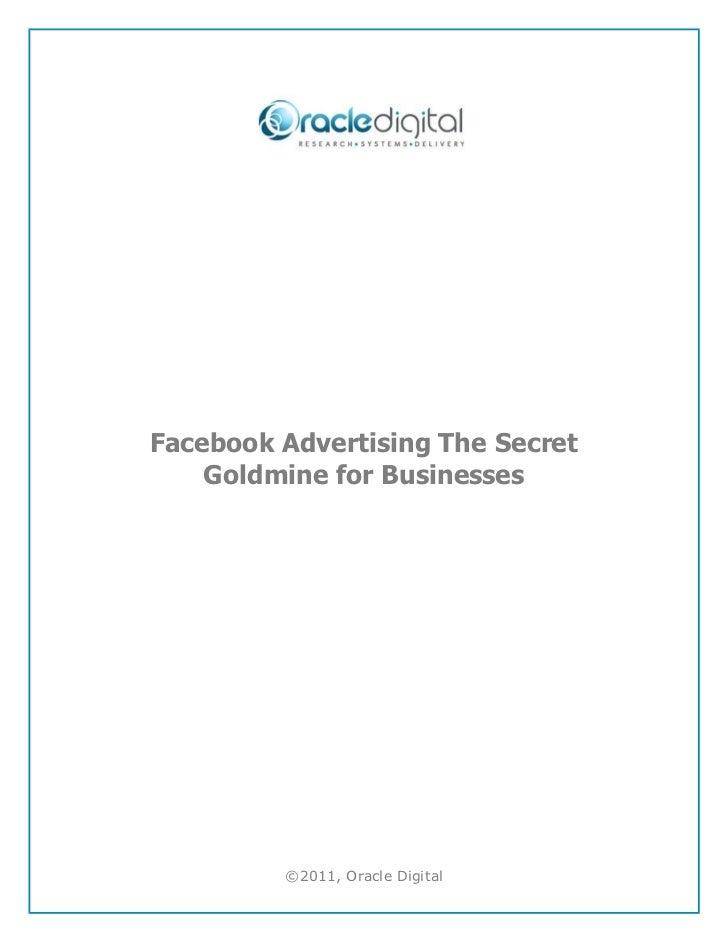 Facebook Advertising The Secret    Goldmine for Businesses         ©2011, Oracle Digital