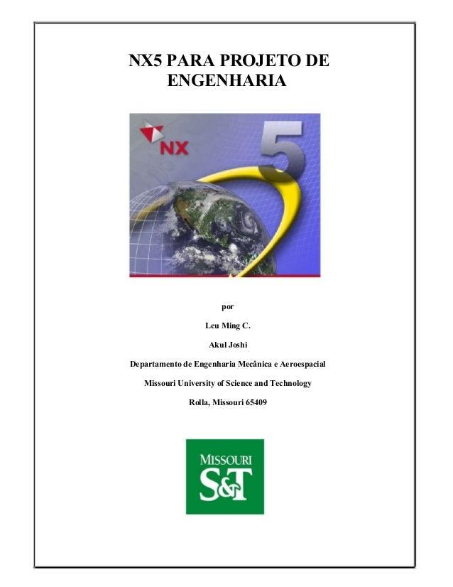 NX5 PARA PROJETO DE ENGENHARIA por Leu Ming C. Akul Joshi Departamento de Engenharia Mecânica e Aeroespacial Missouri Univ...