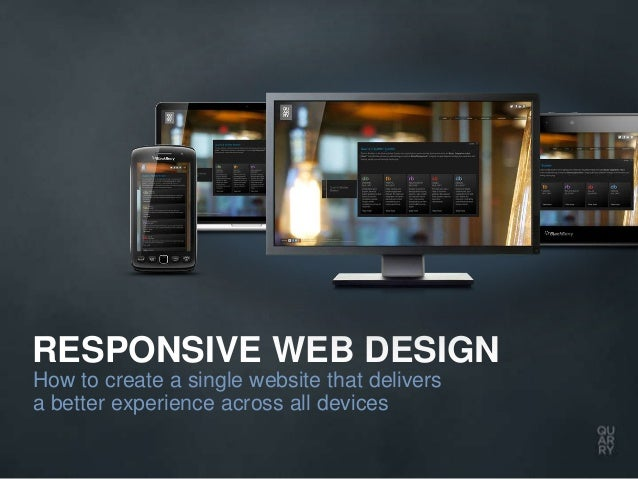 RESPONSIVE WEB DESIGNHow to create a single website that deliversa better experience across all devices