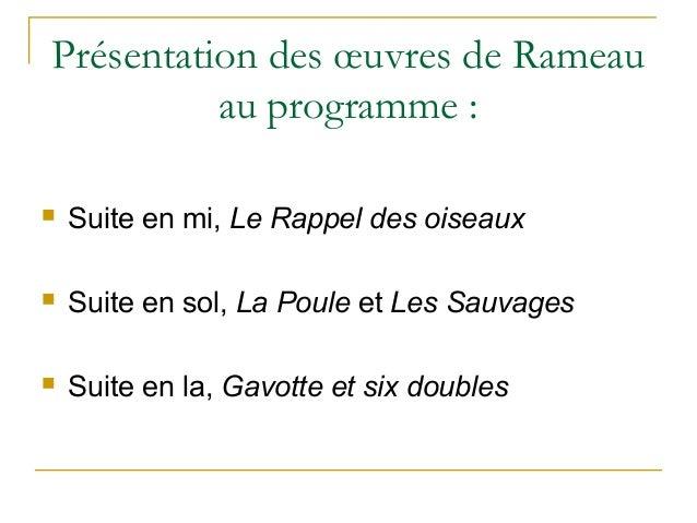 Présentation des œuvres de Rameau au programme :  Suite en mi, Le Rappel des oiseaux  Suite en sol, La Poule et Les Sauv...
