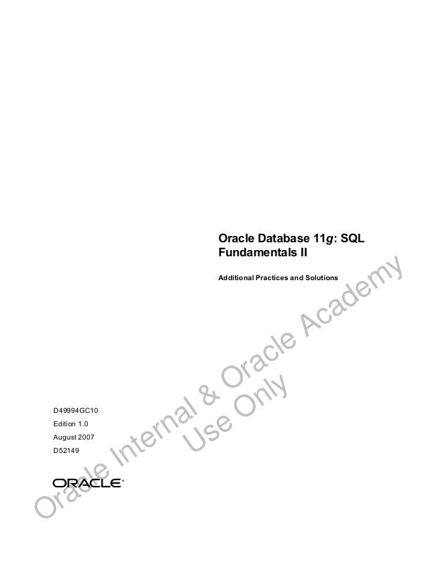 Oracle Database 11g: SQLFundamentals IIAdditional Practices and SolutionsD49994GC10Edition 1.0August 2007D52149®Oracle Int...
