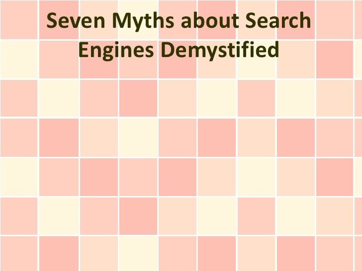 Seven Myths about Search   Engines Demystified