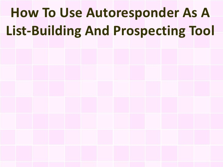 How To Use Autoresponder As AList-Building And Prospecting Tool