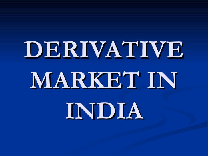 derivative market in india In this context, we analyse the regulatoryframework of the otc derivatives market  in india the paper, inter alia, seeks toprove the point that the indian otc.