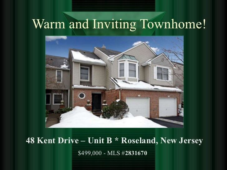 Warm and Inviting Townhome! 48 Kent Drive – Unit B   * Roseland, New Jersey $499,000 - MLS # 2831670