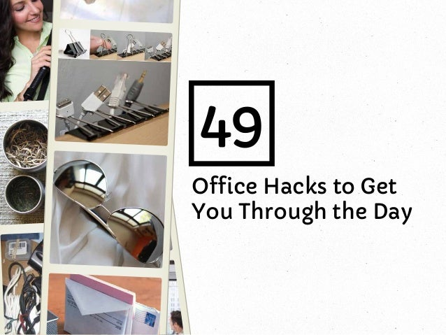 49 Office Hacks to Get You Through the Day