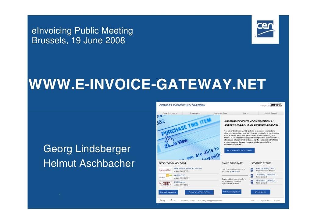 eInvoicing Public Meeting Brussels, 19 June 2008     WWW.E-INVOICE-GATEWAY.NET      Georg Lindsberger   Helmut Aschbacher