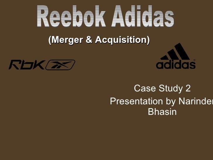 Case Study 2 Presentation by Narinder Bhasin Reebok Adidas (Merger & Acquisition)