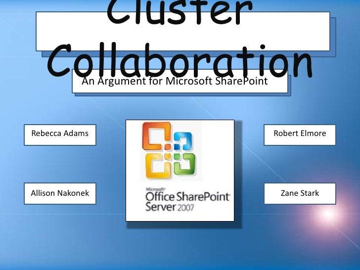 Cluster Collaboration<br />An Argument for Microsoft SharePoint <br />Rebecca Adams<br />Robert Elmore<br />Allison Nakone...