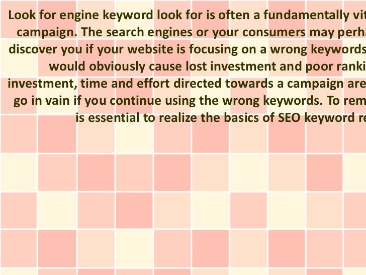 Look for engine keyword look for is often a fundamentally vit  campaign. The search engines or your consumers may perhadis...