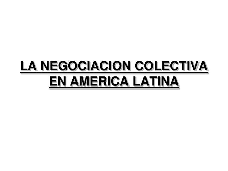 LA NEGOCIACION COLECTIVA    EN AMERICA LATINA