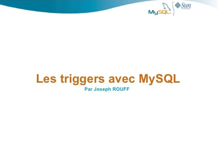Les triggers avec MySQL        Par Joseph ROUFF