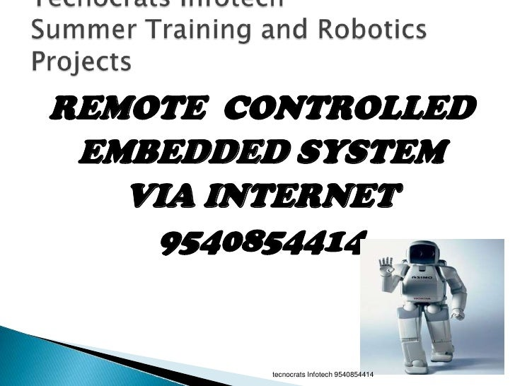 REMOTE CONTROLLED EMBEDDED SYSTEM   VIA INTERNET    9540854414        tecnocrats Infotech 9540854414