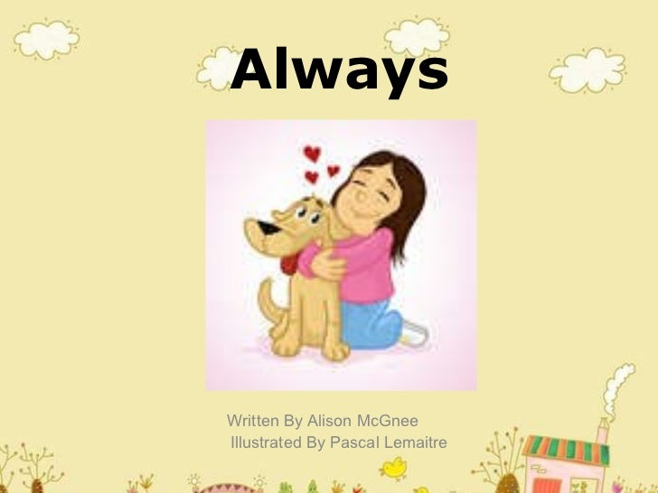 Always Written By Alison McGnee Illustrated By Pascal Lemaitre