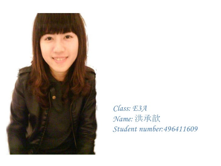 Class: E3A<br />Name: 洪承歆<br />Student number:496411609<br />