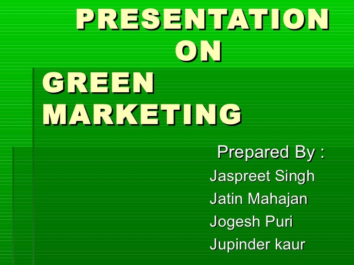 PRESENTATION      ONGREENMARKETING       Prepared By :       Jaspreet Singh       Jatin Mahajan       Jogesh Puri       Ju...