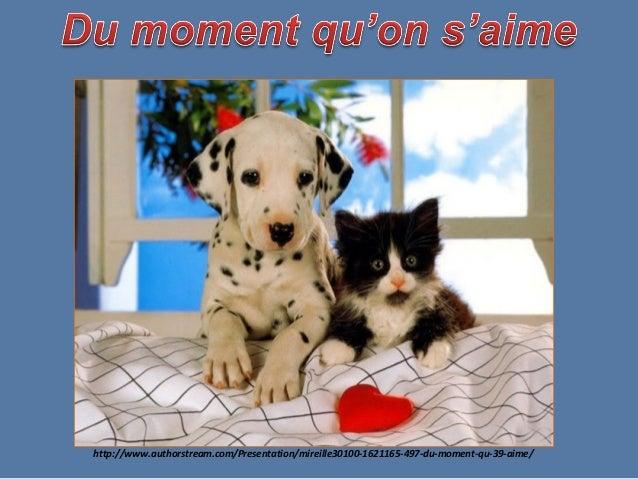 http://www.authorstream.com/Presentation/mireille30100-1621165-497-du-moment-qu-39-aime/