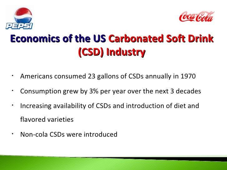 Economics of the US Carbonated Soft Drink              (CSD) Industry•   Americans consumed 23 gallons of CSDs annually in...