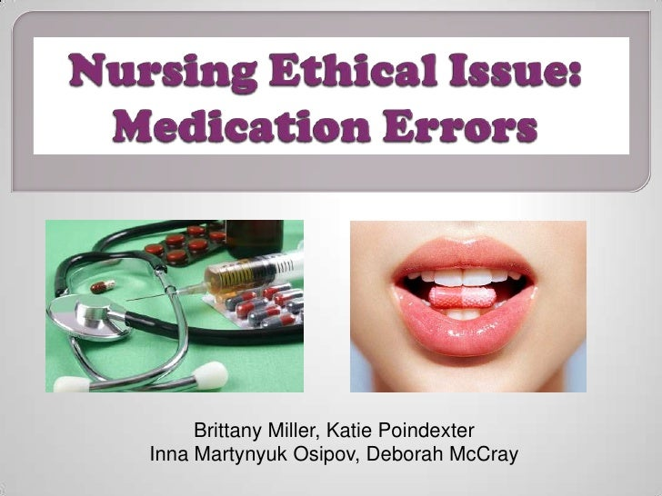 Nursing Ethical Issue: Medication Errors<br />Brittany Miller, Katie Poindexter<br />Inna Martynyuk Osipov, Deborah McCray...
