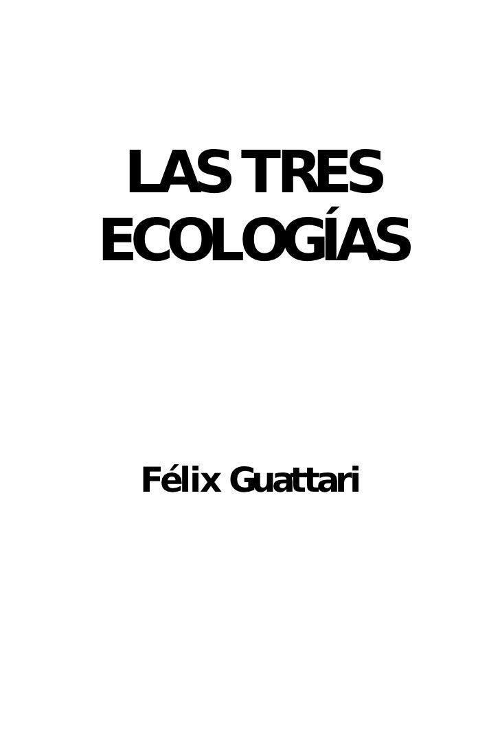 LAS TRESECOLOGÍAS Félix Guattari