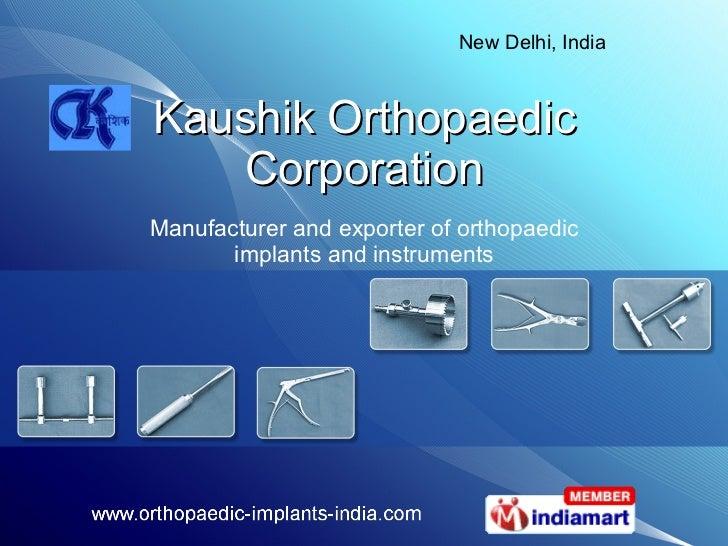 Kaushik Orthopaedic Corporation Manufacturer and exporter of orthopaedic implants and instruments