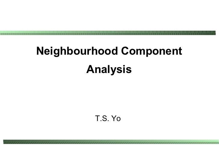 Neighbourhood Component       Analysis         T.S. Yo
