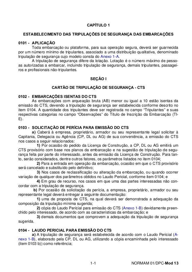 CAPÍTULO 1  ESTABELECIMENTO DAS TRIPULAÇÕES DE SEGURANÇA DAS EMBARCAÇÕES  0101 - APLICAÇÃO  Toda embarcação ou plataforma,...