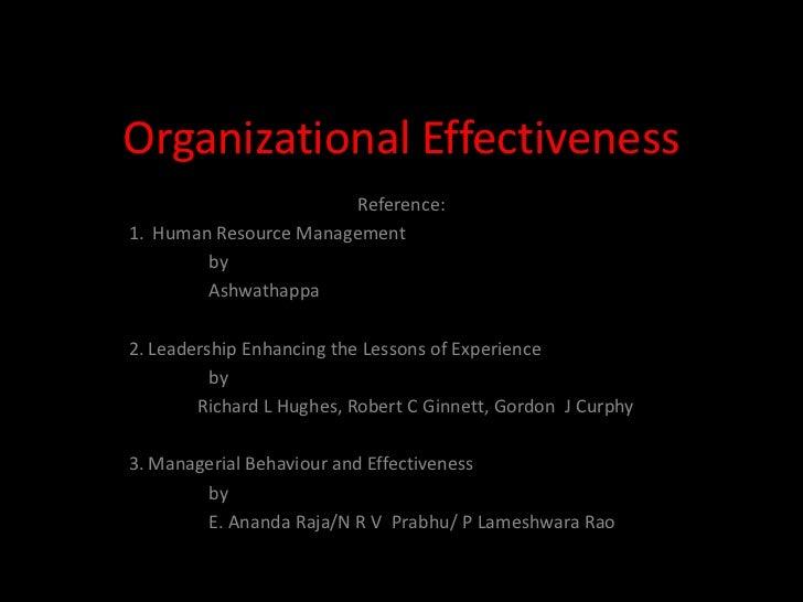Organizational Effectiveness                        Reference:1. Human Resource Management        by        Ashwathappa2. ...
