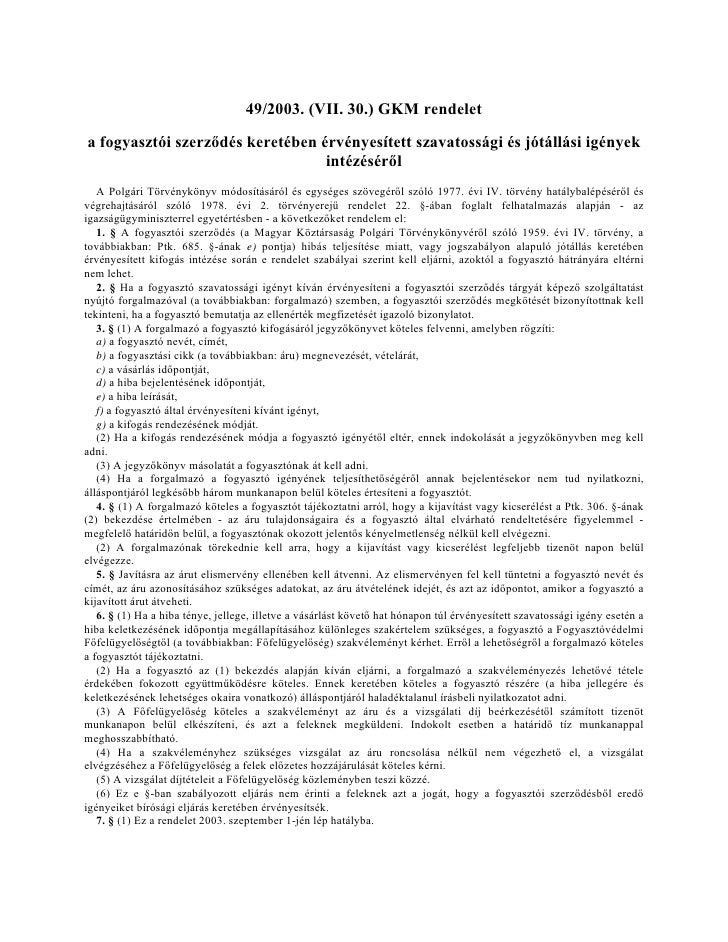 49/2003. (VII. 30.) GKM rendelet  a fogyasztói szerződés keretében érvényesített szavatossági és jótállási igények        ...
