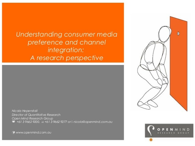 Understanding consumer media preference and channel integration: A research perspective Nicola Hepenstall Director of Quan...